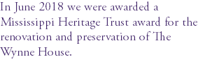 In June 2018 we were awarded a Mississippi Heritage Trust award for the renovation and preservation of The Wynne House.
